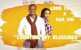 Lord Lombo Ft Ada Ehi - Counting My Blessings