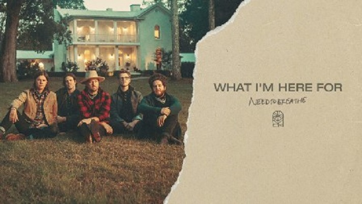 NEEDTOBREATHE - What I'm Here For