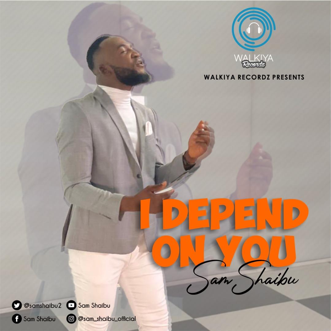 Sam Shaibu - I Depend On You