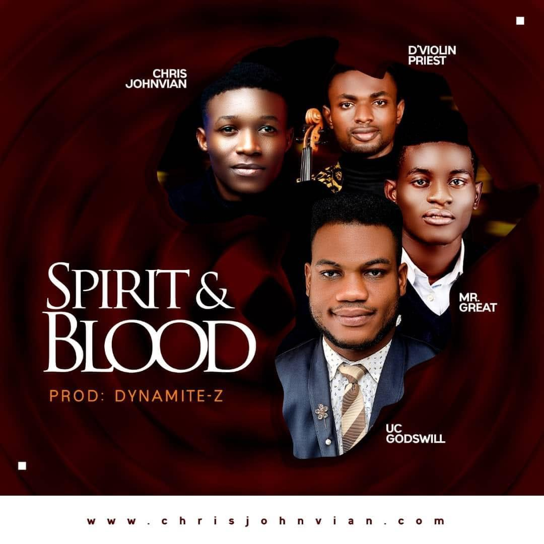Uc Godswill - Spirit And Blood ft. Chris Johnvian & Mr. Great, D'Violin Priest