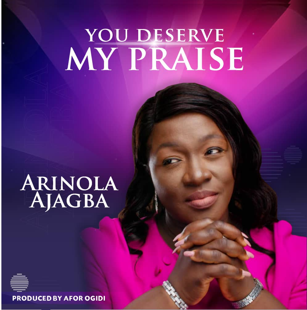 Arinola Ajagba - You Deserve My Praise