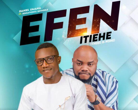 Daniel Umana - Efen Etiehe ft. Sensational Bamidele