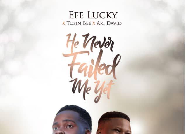 Efe Lucky - He Never Failed Me Yet ft. Tosin Bee & Ari David