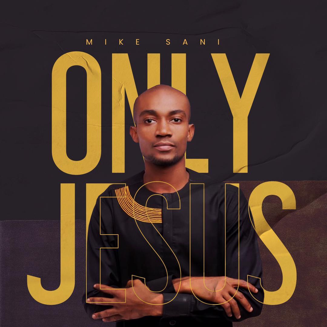 Mike Sani - Only Jesus