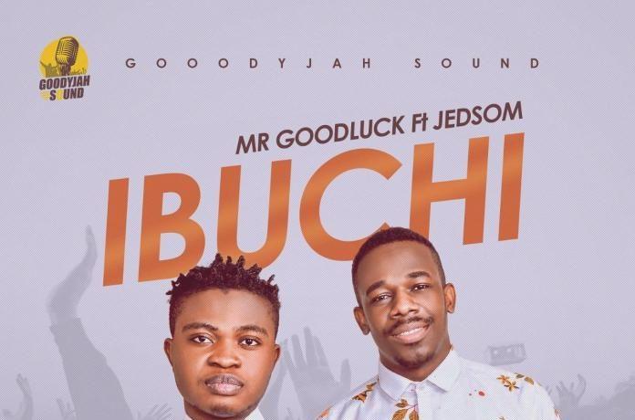 Mr Goodluck - Ibuchi (feat. Jedsom)