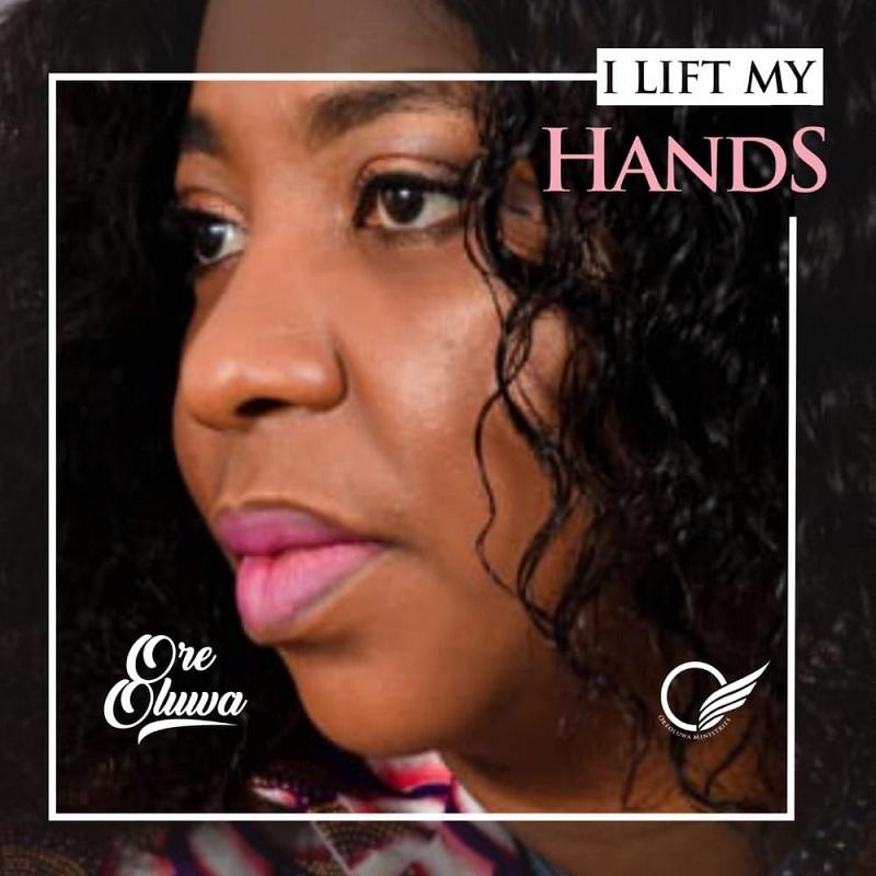 Ore Oluwa - I Lift My Hands