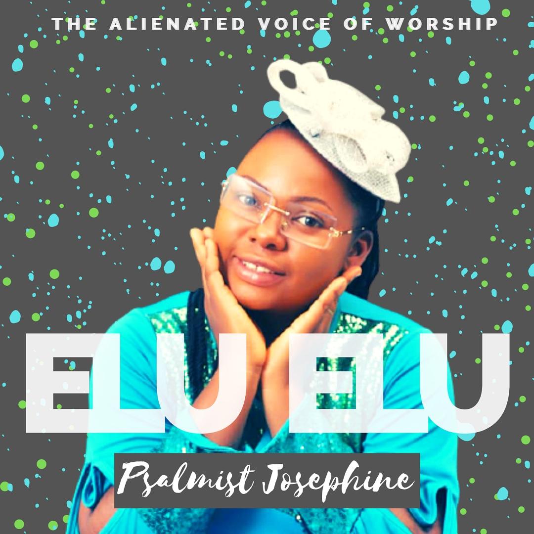 Psalmist Josephine - ELU ELU (Jesus The Author)