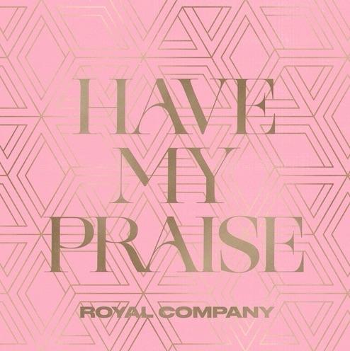Royal Company - Have My Praise