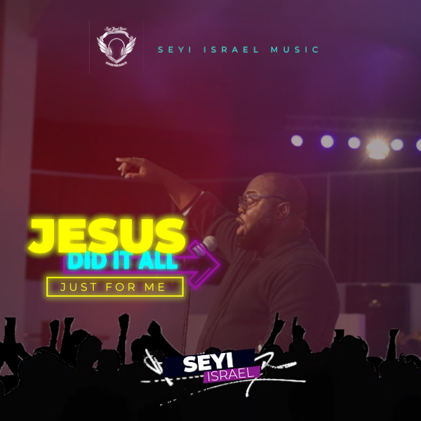 Seyi Israel - Jesus Did It All (Just For Me)