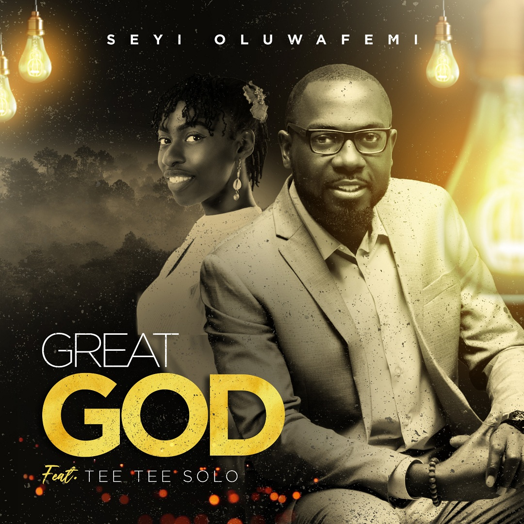 Seyi Oluwafemi - Great God (feat. Tee Tee Solo)