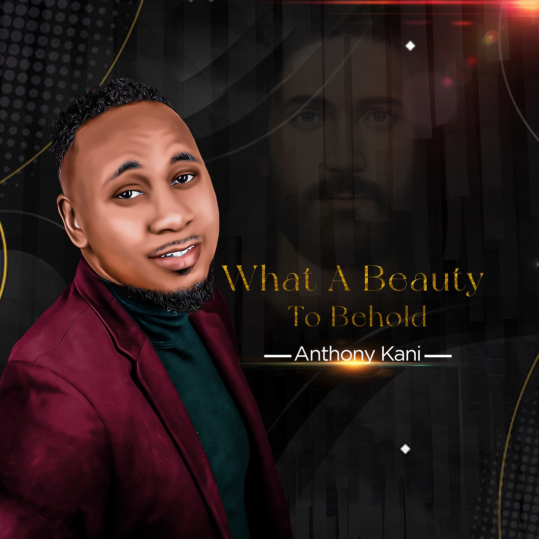 Anthony Kani - What A Beauty To Behold