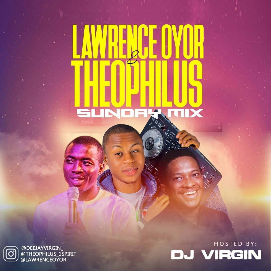 Best Of Theophilus Sunday and Lawrence Oyor Mixtape By DJ Virgin