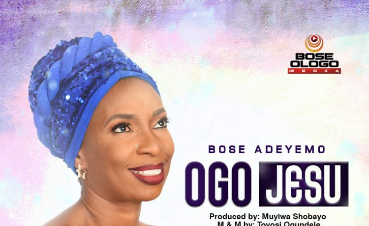 Bose Adeyemo - Ogo Jesu