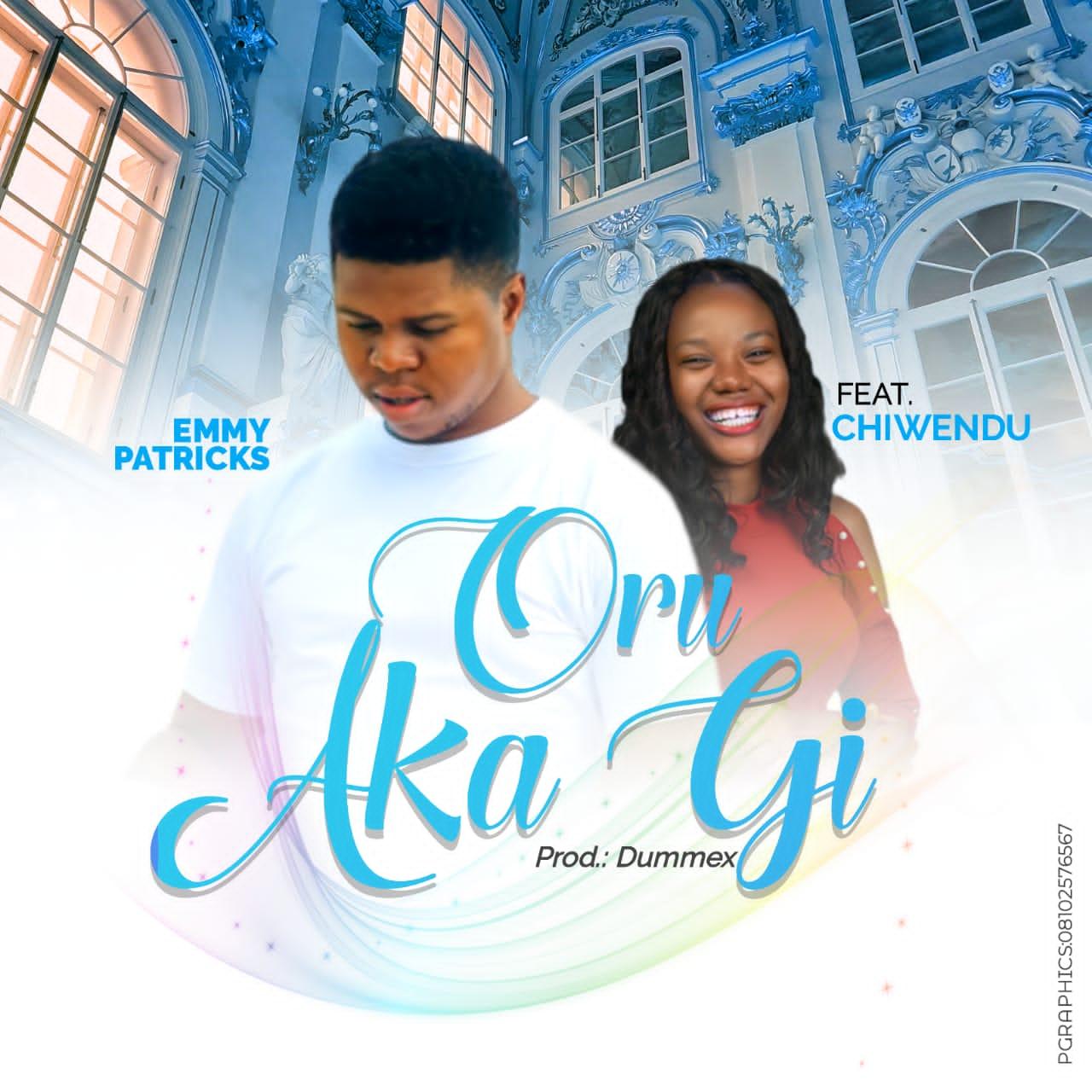 Emmy Patricks - Oru Aka Gi ft. Chiwendu