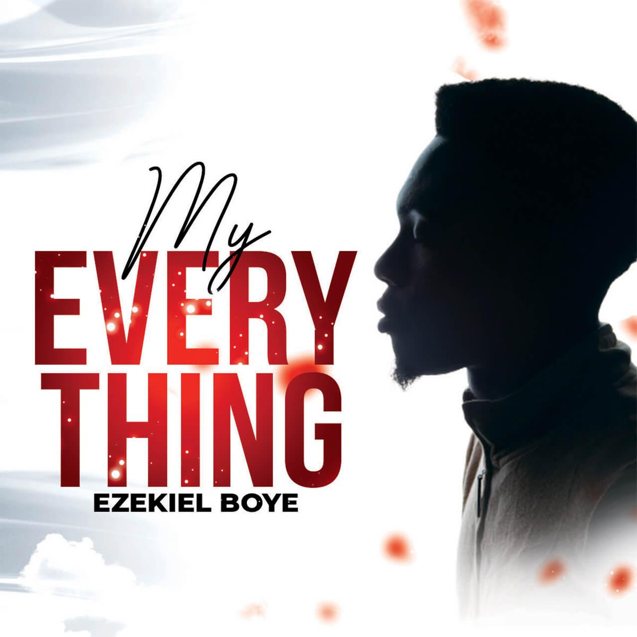 Ezekiel Boye My Everything