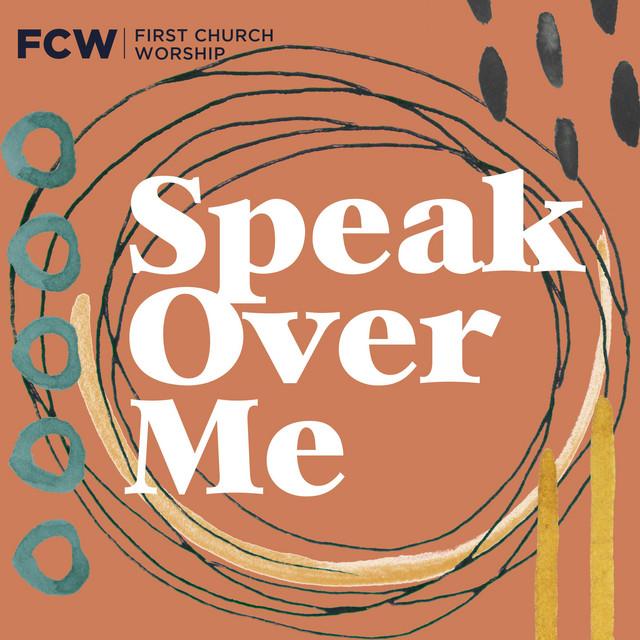 First Church Worship - Speak Over Me