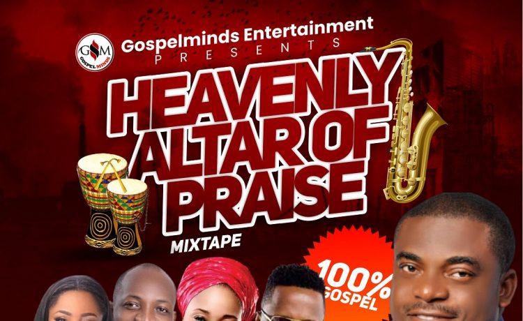 Heavenly Altar Of Praise Mixtape feat. King Michael & Top Gospel Artists