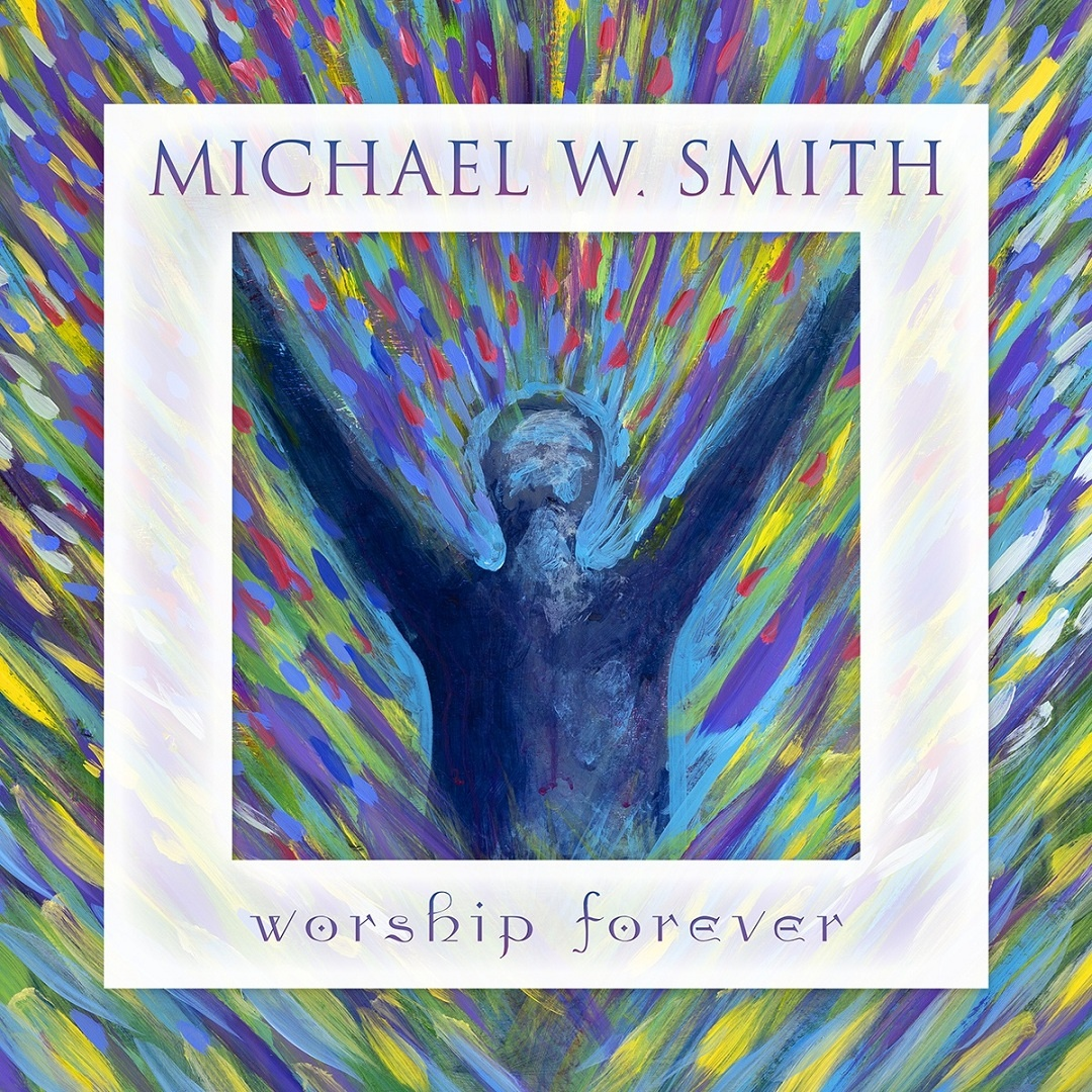 Michael W Smith - Worship Forever (Songs) Album
