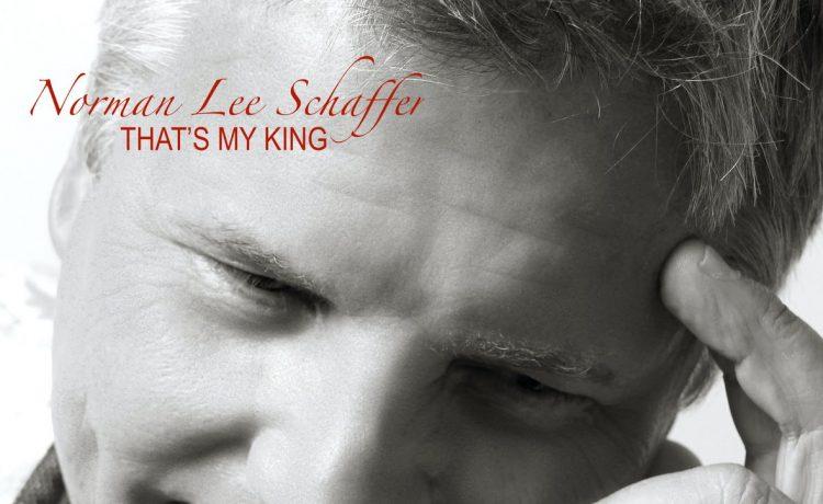 Norman Lee Schaffer - That's My King