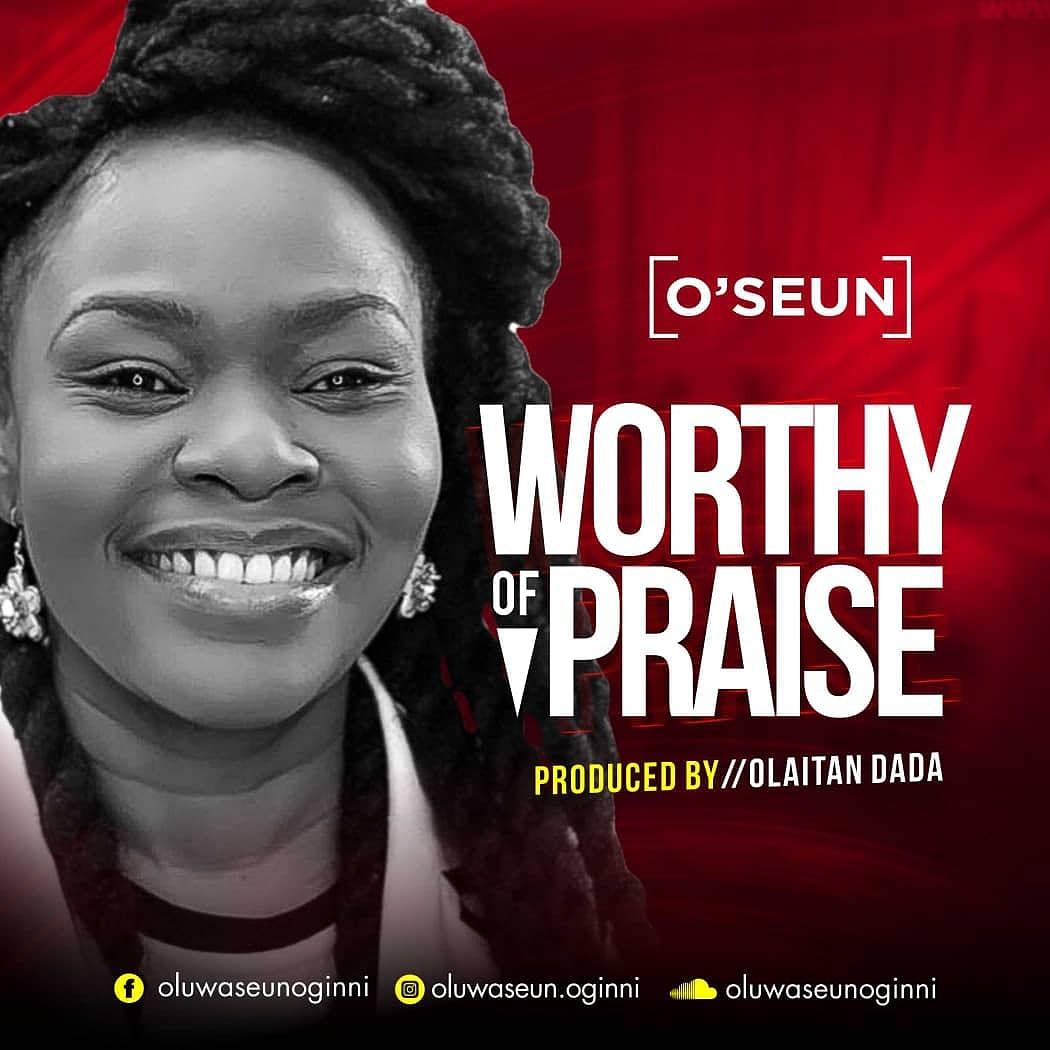 O'SEUN - Worthy Of Praise