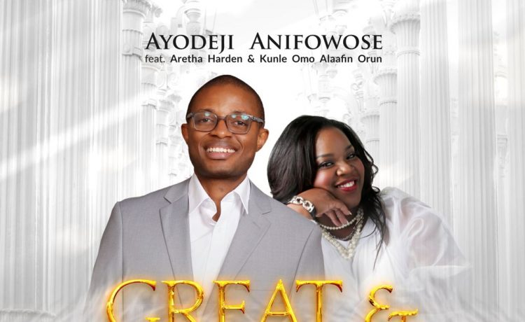 Ayodeji Anifowose - Great and Mighty God Ft. Aretha Harden & Kunle Omo Alafin Orun