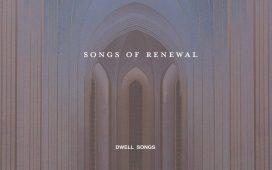 Dwell Songs Debut EP 'Songs of Renewal'