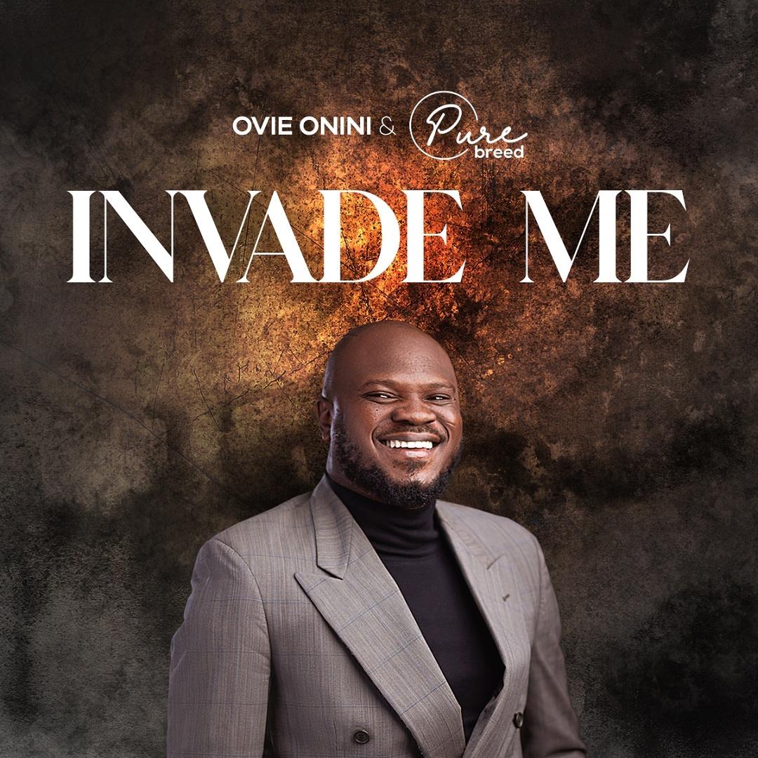 Invade Me - Ovie Onini & Purebreed (Download Mp3)
