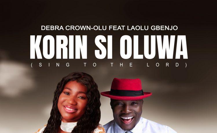 Korin Si Oluwa - Debra Crown-Olu ft. Laolu Gbenjo