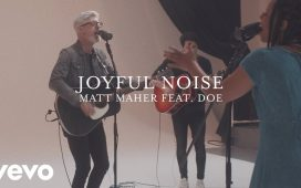 Matt Maher - Joyful Noise Ft. DOE