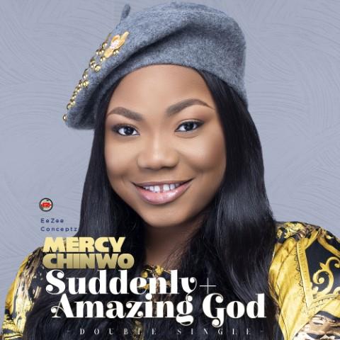 Mercy Chinwo – Suddenly + Amazing God