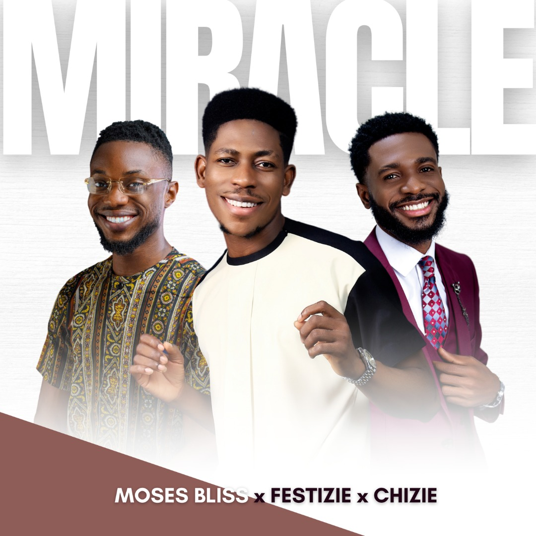 Miracle - Moses Bliss, Festizie & Chizie