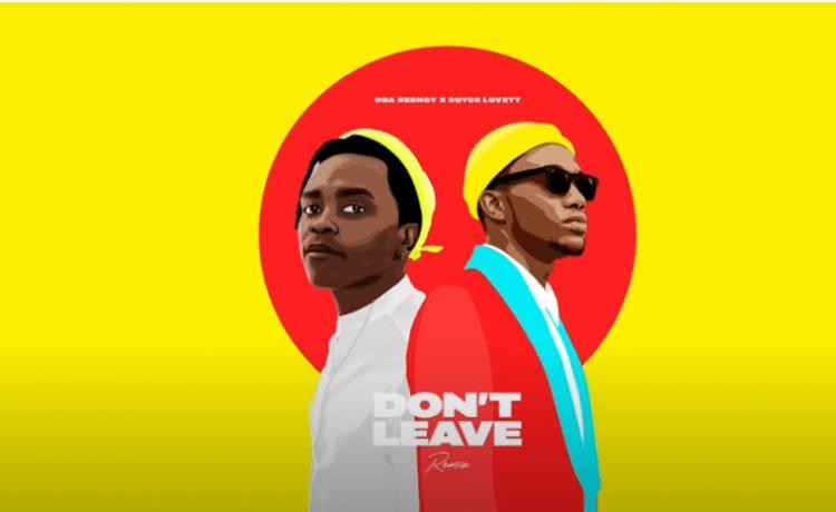 Oba Reengy - Don't Leave (Remix) ft Royce Lovett