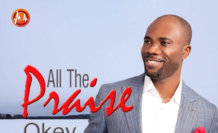 Okey Okebalam - All The Praise