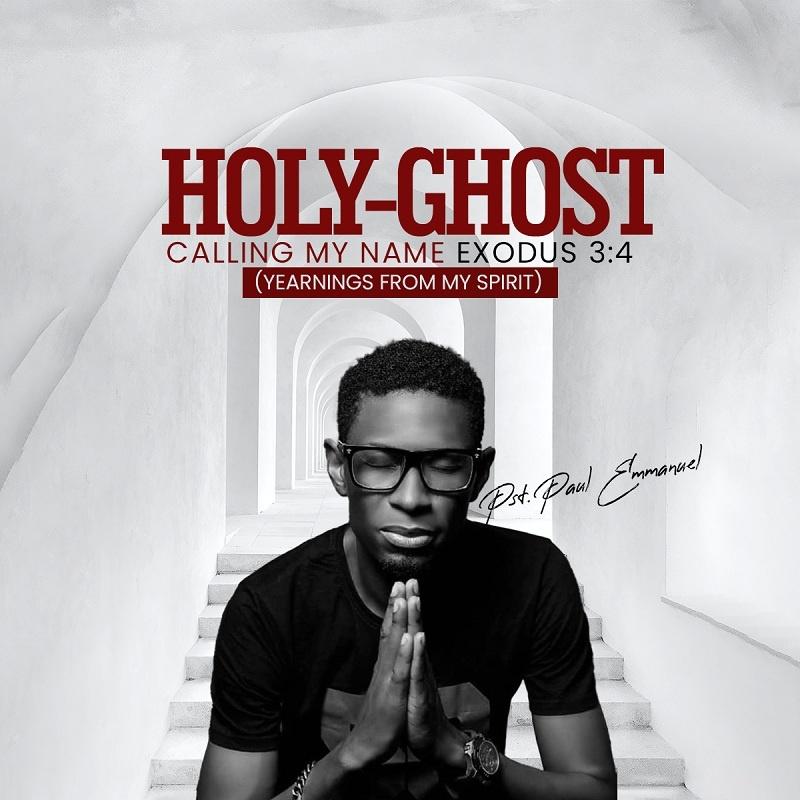 Paul Emmanuel - Holy Ghost Calling My Name