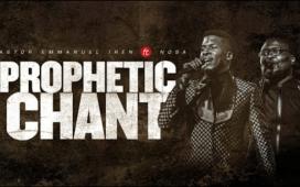 Prophetic Chant - Pastor Emmanuel Iren ft Nosa