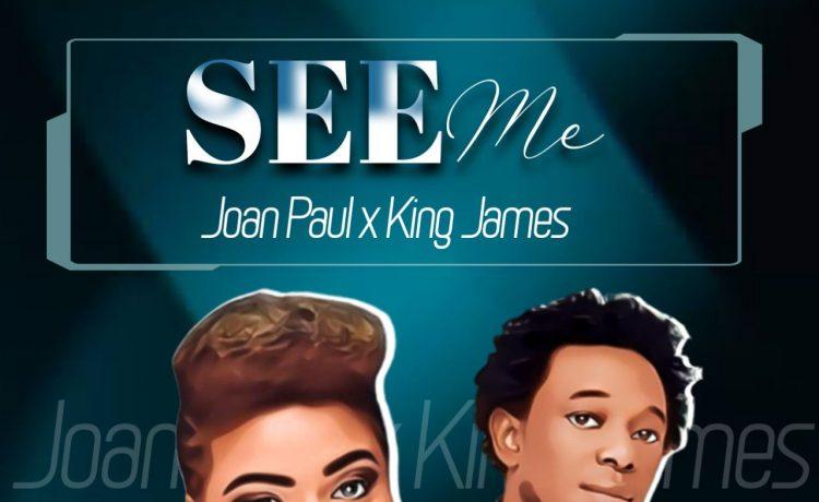 SEE ME - Joan Paul ft. King James (Lyrics)
