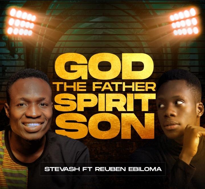 Stevash - God The Father Spirit Son ft. Reuben Ebiloma