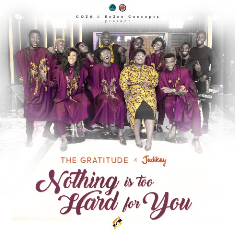 The Gratitude COZA & Judikay - Nothing is Too Hard for You