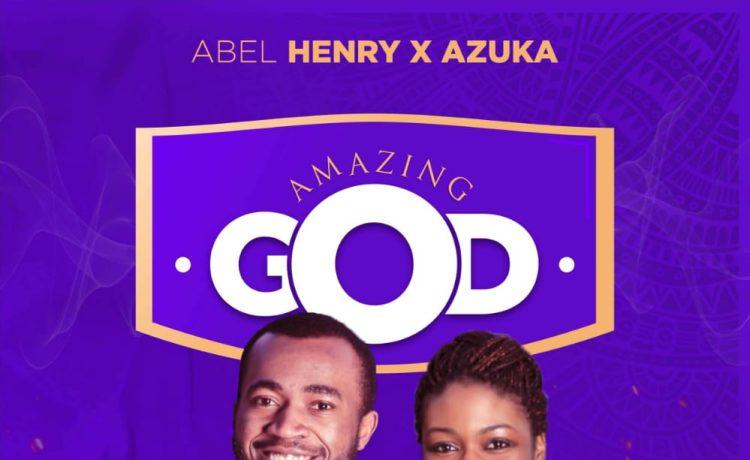 Abel Henry - Amazing God ft Azuka