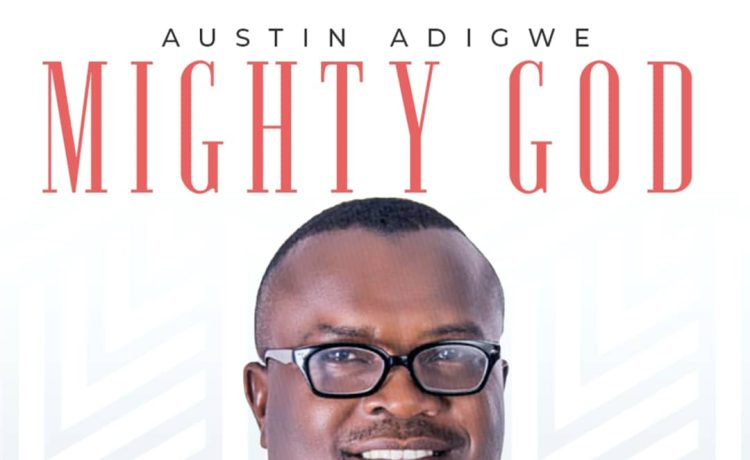 Austin Adigwe - Mighty God