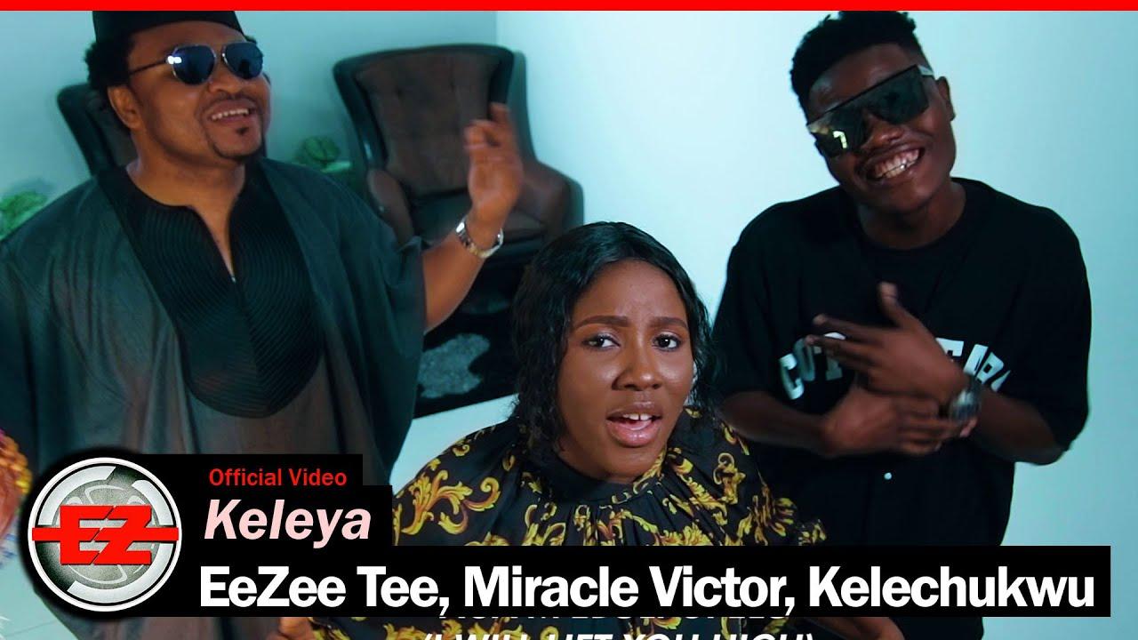 EeZee Tee, Miracle VIctor, Kelechukwu - Keleya