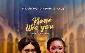 None like you - Eva Diamond ft Pammy Ramz