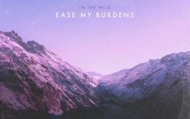 In The Wild - Ease My Burdens