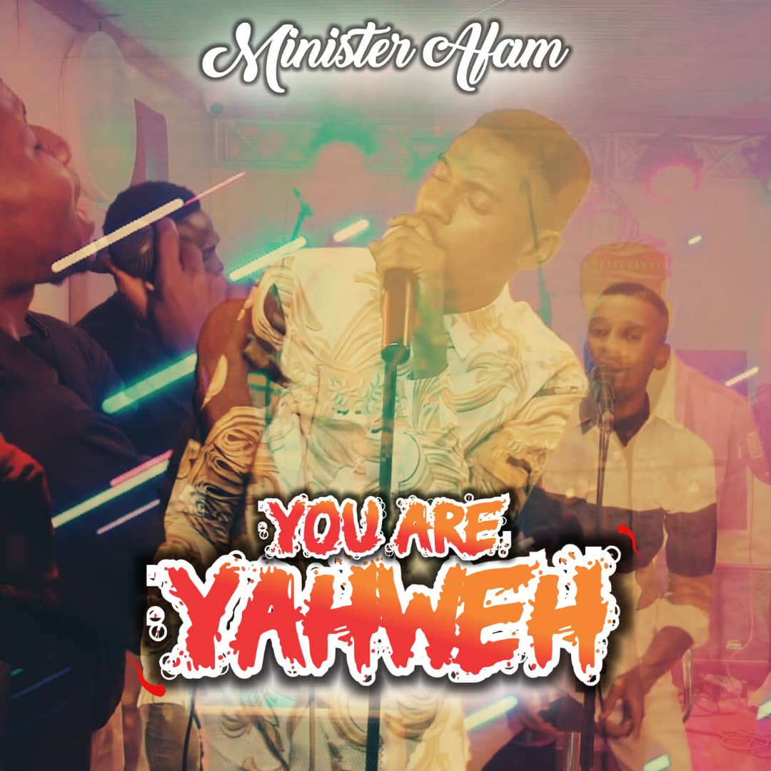 Minister Afam - You Are Yahweh