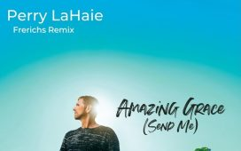 Perry LaHaie - Amazing Grace Send Me