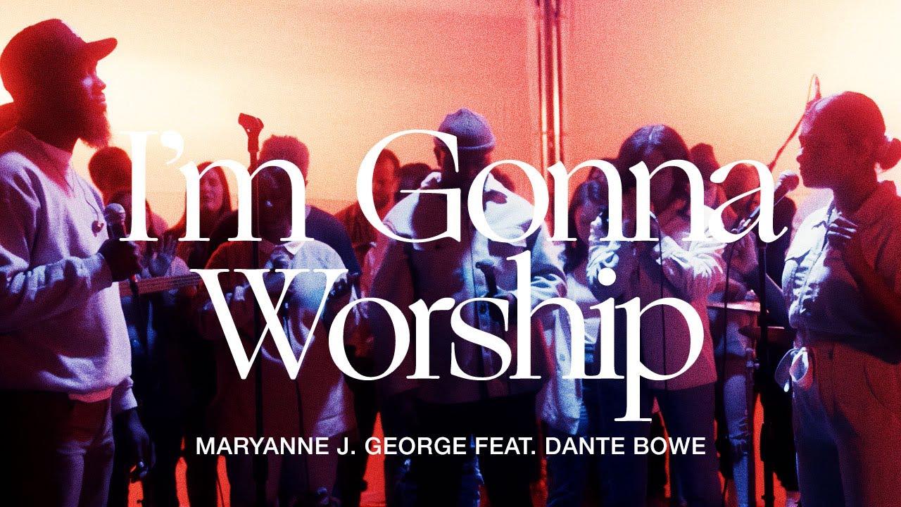 TRIBL - I'm Gonna Worship ft. Dante Bowe & Maryanne J. George